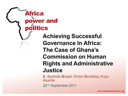 Www.institutions-africa.org Achieving Successful Governance In Africa: The Case of Ghanas Commission on Human Rights and Administrative Justice E. Gyimah-Boadi,