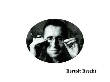 Bertolt Brecht. Brechts stylistic departure from naturalism: key features and effects The rationale behind Brechts rejection of Naturalism: Brechts championing.