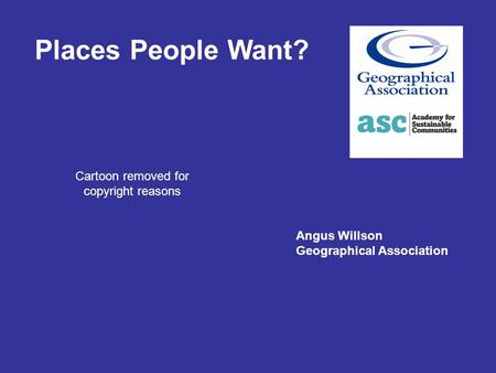 Places People Want? Angus Willson Geographical Association Cartoon removed for copyright reasons.