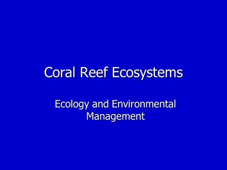 Coral Reef Ecosystems Ecology and Environmental Management.