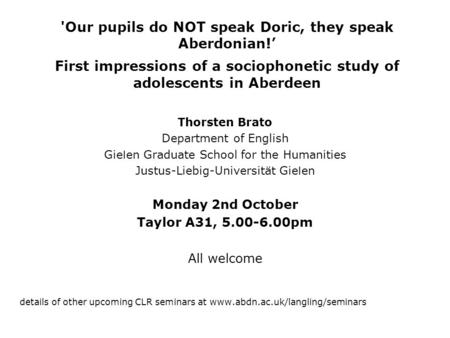 'Our pupils do NOT speak Doric, they speak Aberdonian! First impressions of a sociophonetic study of adolescents in Aberdeen Thorsten Brato Department.