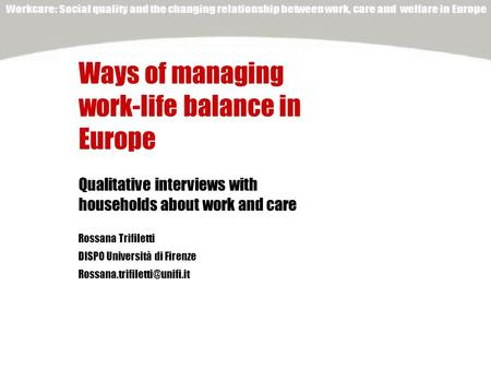 Rossana Trifiletti DISPO Università di Firenze Ways of managing work-life balance in Europe Qualitative interviews with households.