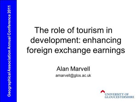 The role of tourism in development: enhancing foreign exchange earnings Alan Marvell Geographical Association Annual Conference 2011.