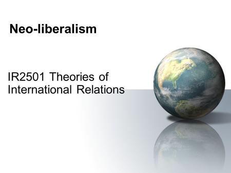 Neo-liberalism IR2501 Theories of International Relations.