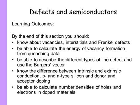 Defects and semiconductors Learning Outcomes: By the end of this section you should: know about vacancies, interstitials and Frenkel defects be able to.