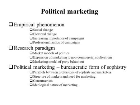 Political marketing Empirical phenomenon Social change Electoral change Increasing importance of campaigns Professionalization of campaigns Research paradigm.