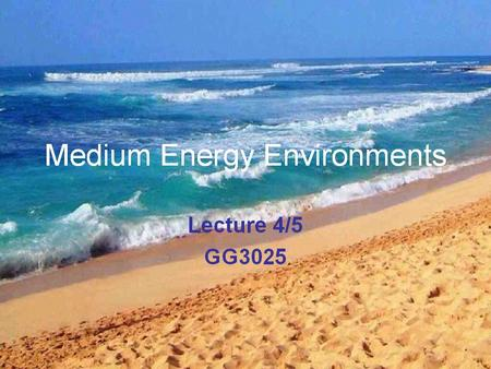 Beaches Medium Energy environments Deposition and Erosion Unconsolidated deposits of sand and gravel (pebbles) on a shore 40% of Worlds coastline Many.