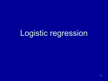 1 Logistic regression. 2 Programme 2:05 pm Talk 3:15 pm Coffee break 3:45 pm A short exercise 4:30 pm Finish.