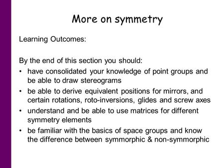 More on symmetry Learning Outcomes: By the end of this section you should: have consolidated your knowledge of point groups and be able to draw stereograms.