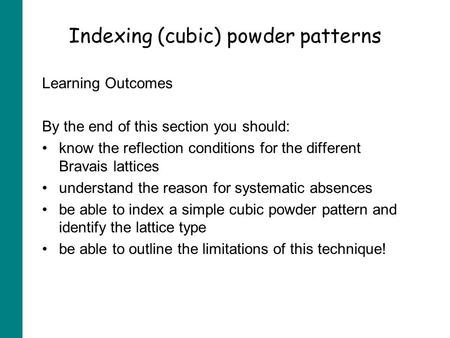 Indexing (cubic) powder patterns Learning Outcomes By the end of this section you should: know the reflection conditions for the different Bravais lattices.
