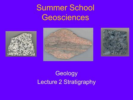 Summer School Geosciences Geology Lecture 2 Stratigraphy.
