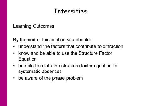 Intensities Learning Outcomes By the end of this section you should: understand the factors that contribute to diffraction know and be able to use the.