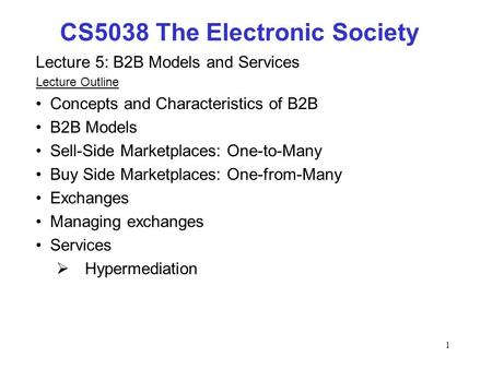 1 Lecture 5: B2B Models and Services Lecture Outline Concepts and Characteristics of B2B B2B Models Sell-Side Marketplaces: One-to-Many Buy Side Marketplaces: