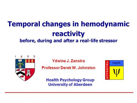 Temporal changes in hemodynamic reactivity before, during and after a real-life stressor Ydwine J. Zanstra Professor Derek W. Johnston Health Psychology.