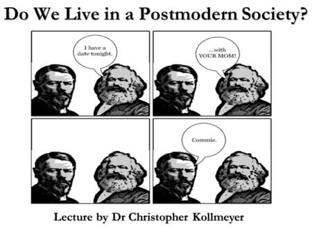Do We Live in a Postmodern Society?