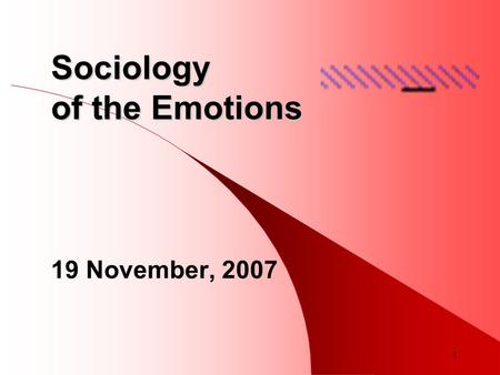 1 Sociology of the Emotions 19 November, 2007. 2 The Emotions: Lecture Outline Classical sociology and the emotions Sociological approaches to the emotions.