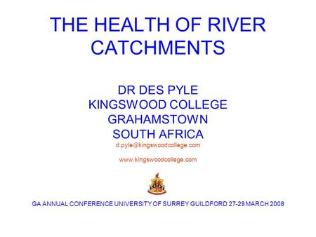 THE HEALTH OF RIVER CATCHMENTS DR DES PYLE KINGSWOOD COLLEGE GRAHAMSTOWN SOUTH AFRICA kingswoodcollege.com  GA ANNUAL.