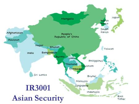 IR3001 Asian Security. Asian Security Background: Recent colonisation & decolonisation Vast and diverse territory Several new threats Numerous traditional.