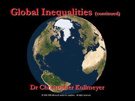 Global Inequalities (continued) Dr Christopher Kollmeyer.