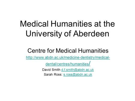 Medical Humanities at the University of Aberdeen Centre for Medical Humanities  dental/centres/humanities.