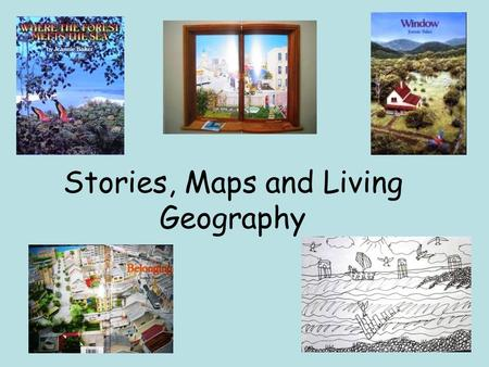 Stories, Maps and Living Geography. iving geography Right here, right now… Asks how and why is this place changing? And whats it to do with me? Tackles.