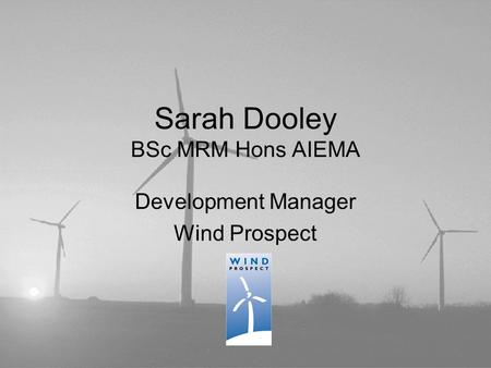 Sarah Dooley BSc MRM Hons AIEMA Development Manager Wind Prospect.