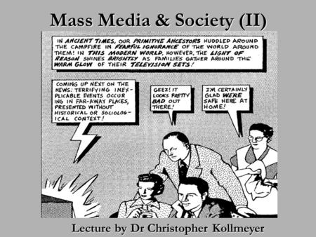 Mass Media & Society (II) Lecture by Dr Christopher Kollmeyer.