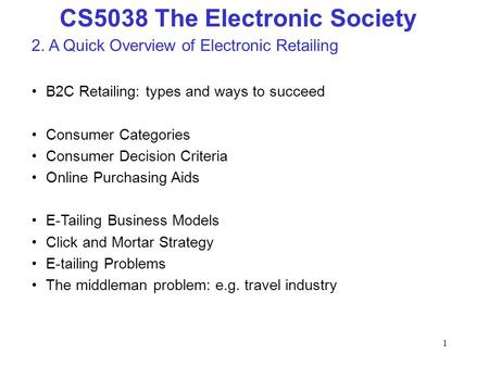1 CS5038 The Electronic Society 2. A Quick Overview of Electronic Retailing B2C Retailing: types and ways to succeed Consumer Categories Consumer Decision.