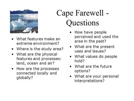 Cape Farewell - Questions What features make an extreme environment? Where is the study area? What are the physical features and processes: land, ocean.