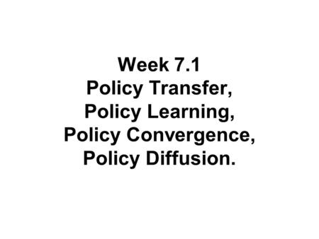 Week 7.1 Policy Transfer, Policy Learning, Policy Convergence, Policy Diffusion.