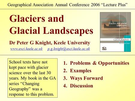 Geographical Association Annual Conference 2006 Lecture Plus Glaciers and Glacial Landscapes Dr Peter G Knight, Keele University