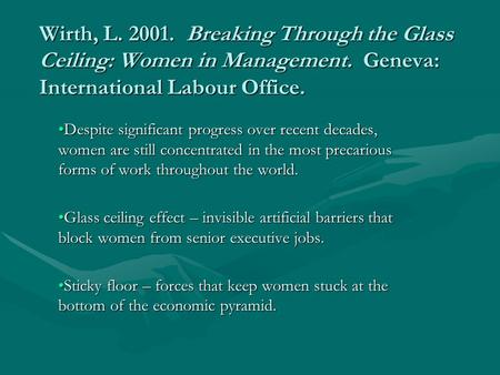 Wirth, L. 2001. Breaking Through the Glass Ceiling: Women in Management. Geneva: International Labour Office. Despite significant progress over recent.