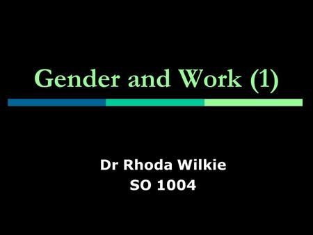 Gender and Work (1) Dr Rhoda Wilkie SO 1004. introduction and reminder … last week – gender and sexuality becoming gendered and doing gender? categorise.
