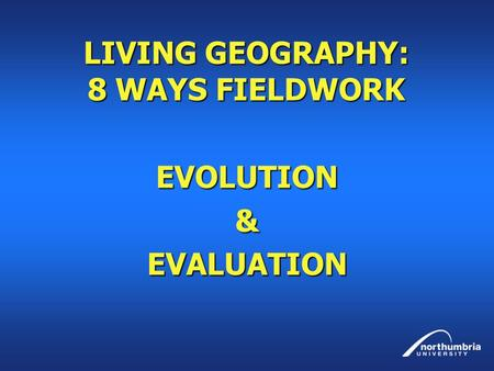 LIVING GEOGRAPHY: 8 WAYS FIELDWORK
