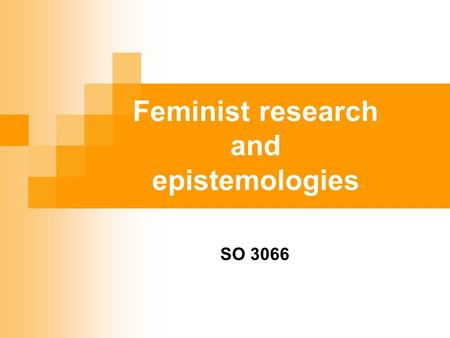 Feminist research and epistemologies SO 3066. lecture outline feminist critique of sociological research and methods counting or quoting?: debate over.