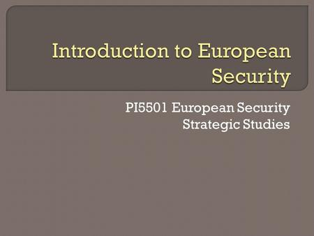 PI5501 European Security Strategic Studies. From where does the European security infrastructure arise? Why has it settled in this way? What lasting impact.