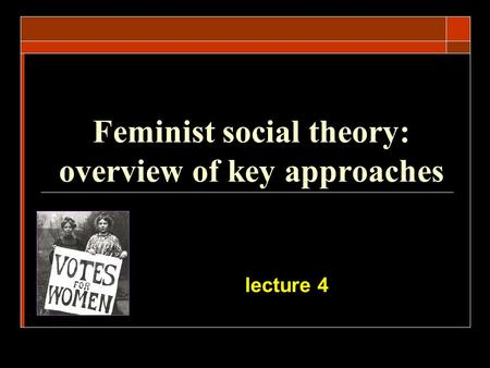 Feminist social theory: overview of key approaches lecture 4.