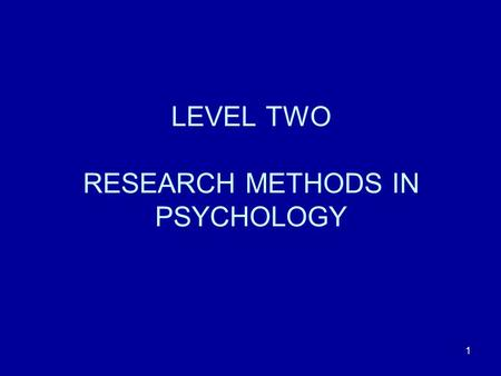 1 LEVEL TWO RESEARCH METHODS IN PSYCHOLOGY. 2 Your course lecturer Colin Gray Room S16 William Guild Building  address: