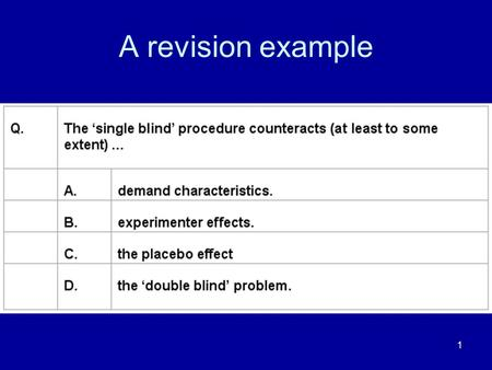 1 A revision example. 2 Solution Statement A looks reasonable; but read the others to make sure. The experimenter knows what the experiment is about.