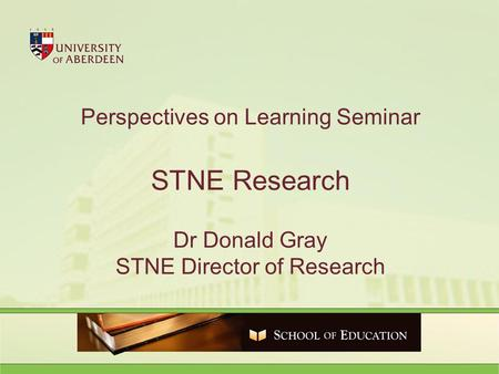 Perspectives on Learning Seminar STNE Research Dr Donald Gray STNE Director of Research.
