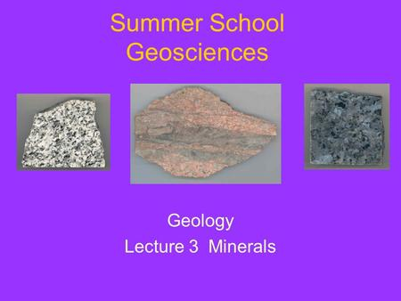 Summer School Geosciences Geology Lecture 3 Minerals.