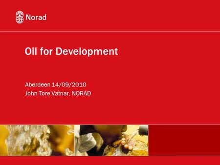 Oil for Development Aberdeen 14/09/2010 John Tore Vatnar, NORAD.