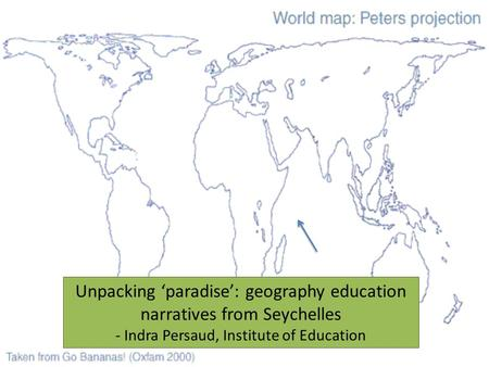 Unpacking paradise: geography education narratives from Seychelles - Indra Persaud, Institute of Education.