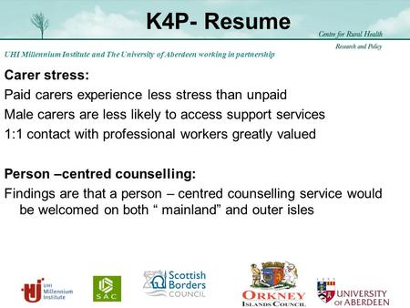 UHI Millennium Institute and The University of Aberdeen working in partnership K4P- Resume Carer stress: Paid carers experience less stress than unpaid.