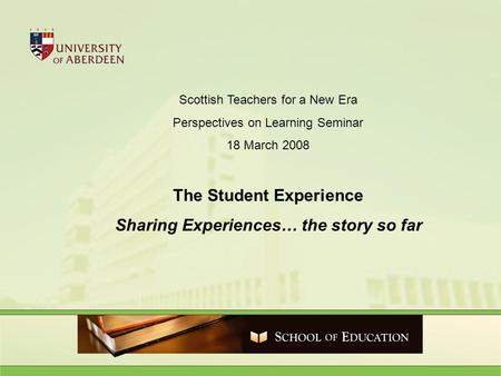 Scottish Teachers for a New Era Perspectives on Learning Seminar 18 March 2008 The Student Experience Sharing Experiences… the story so far.