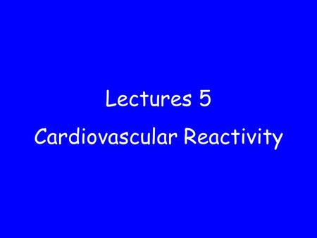 Lectures 5 Cardiovascular Reactivity. General reading in Health Psychology To make the most of this course you should read the relevant sections in one.