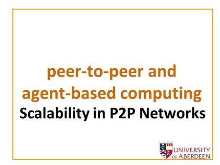 Peer-to-peer and agent-based computing Scalability in P2P Networks.