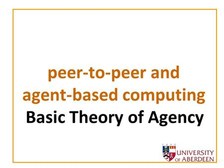 Peer-to-peer and agent-based computing Basic Theory of Agency.
