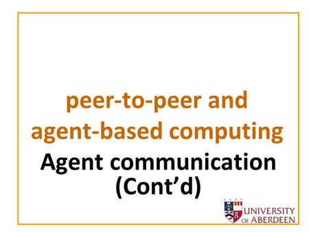 Peer-to-peer and agent-based computing Agent communication (Contd)