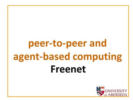 Peer-to-peer and agent-based computing Freenet. peer-to-peer and agent-based computing 2 Plan of lecture Freenet Architecture –Goals and Properties Searching.